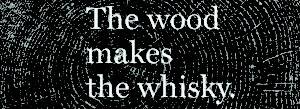 The Wood Makes the Whisky